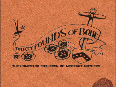 Thirty Pounds Of Bone - I Cannot Sing You Here, But For Songs Of Where.