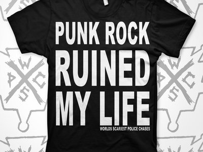 punk rock ruined my life shirt - worlds scariest police chases main photo