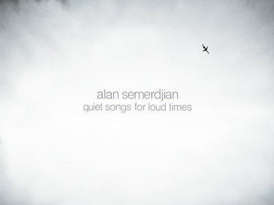 Alan Semerdjian - 'Quiet Songs for Loud Times' Merch Bundle main photo