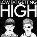 LOW FAT GETTING HIGH image