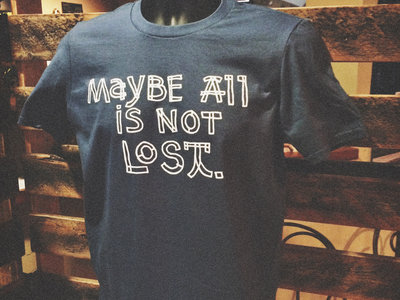 Maybe All is Not Lost shirt (Lake Blue) main photo