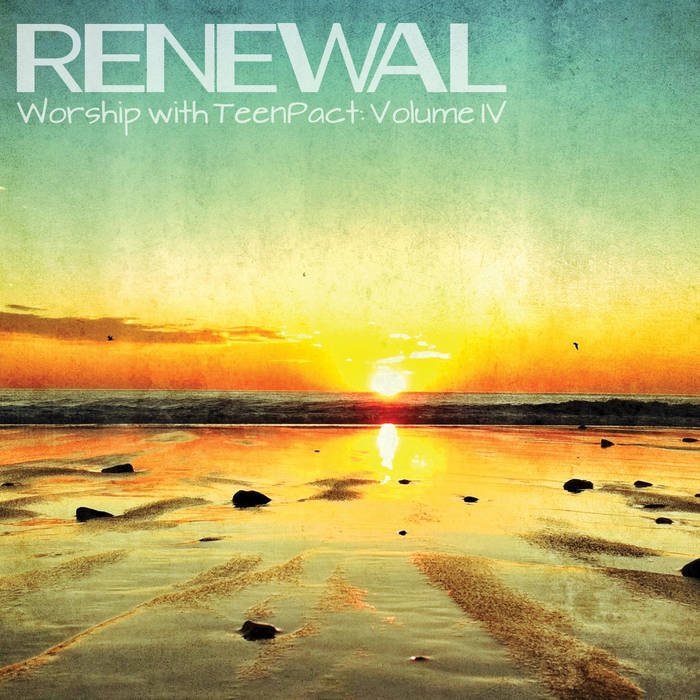RENEWAL: Worship With TeenPact, Vol. IV cover art