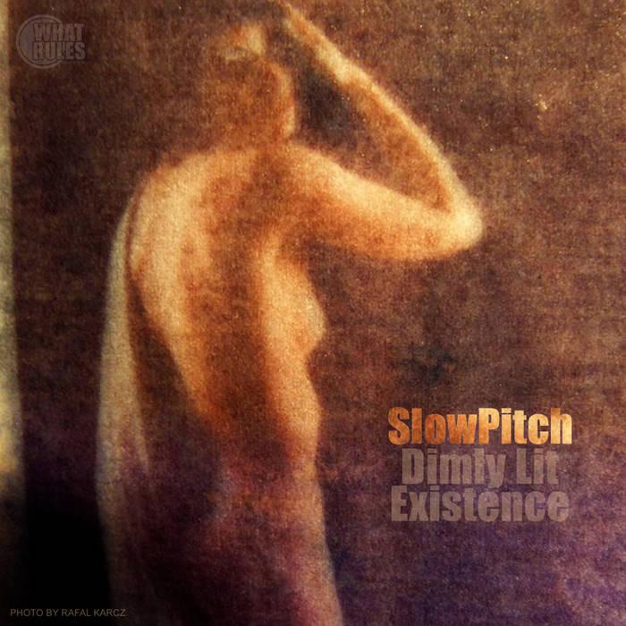 SlowPitchSound - Dimly Lit Existence (2014)