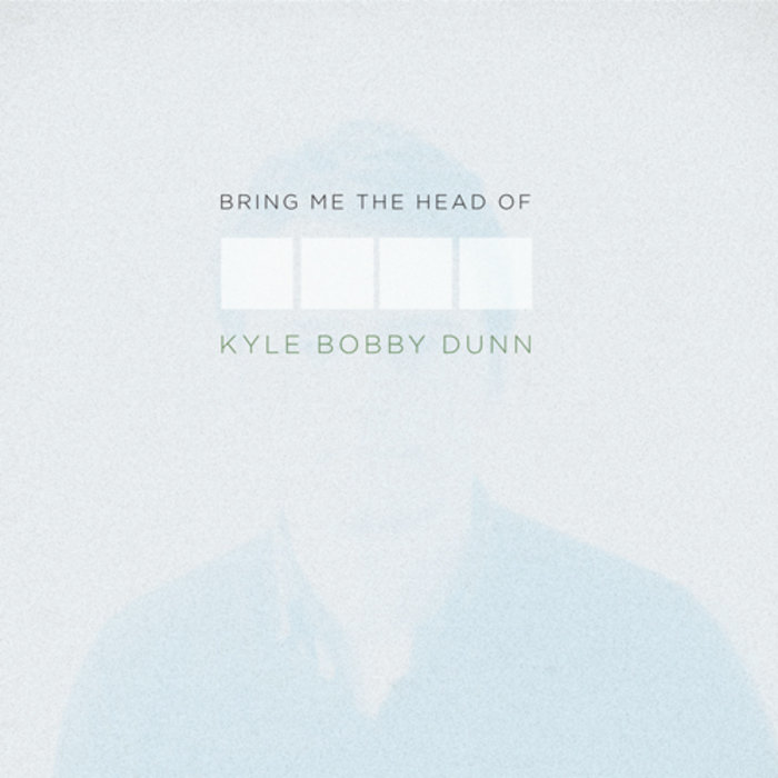 Bring Me The Head of Kyle Bobby Dunn cover art