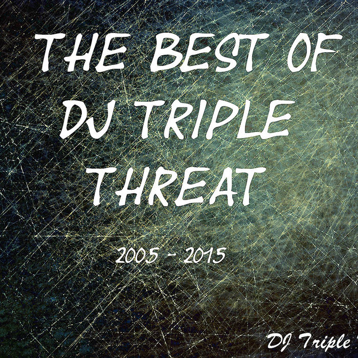The Best Of DJ Triple Threat: 2005 - 2015 cover art
