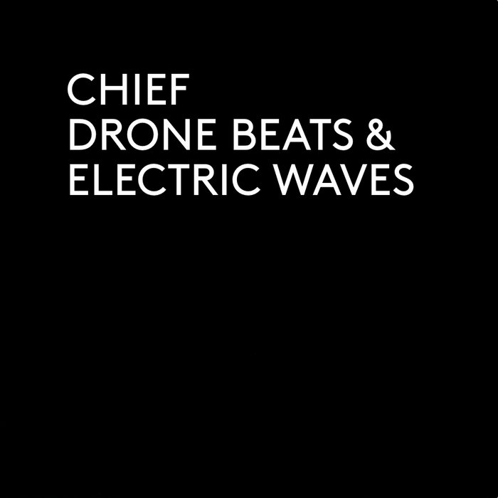 CHIEF - Drone Beats & Electric Waves / Digital album cover art