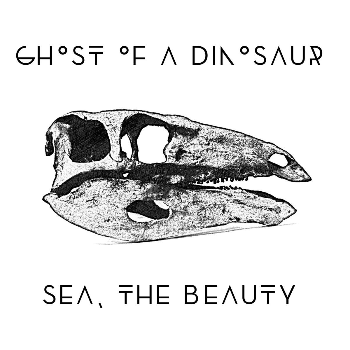 Sea, the Beauty - Ghost of a Dinosaur [EP] (2016)