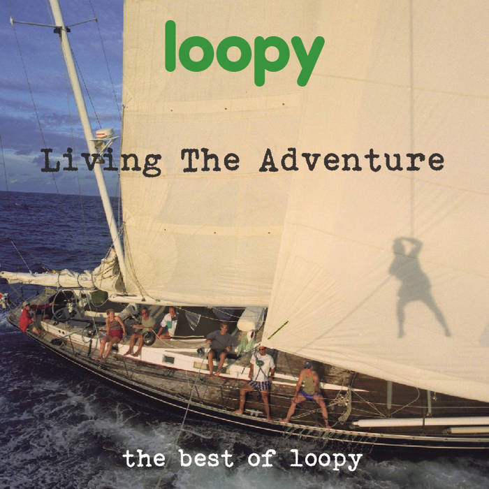 Living the Adventure - The Best Of Loopy cover art