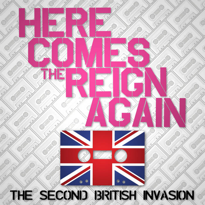 Here Comes The Reign Again: The Second British Invasion cover art