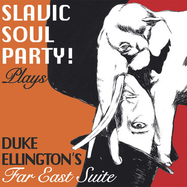 Slavic Soul Party plays Duke Ellington's Far East Suite main photo