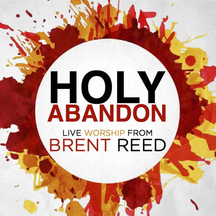 Holy Abandon - Live Worship from Brent Reed cover art