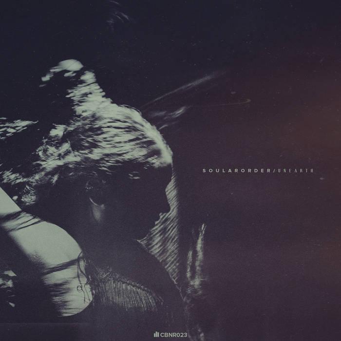 Soular Order - Unearth EP (CBNR023) cover art