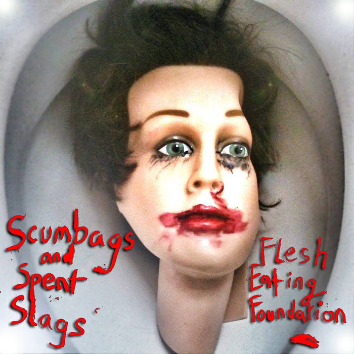 Flesh Eating Foundation - 'Scumbags And Spent Slags' cover art
