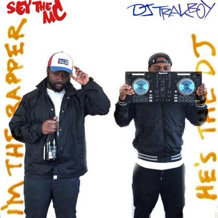 Sey & DJ Trakboy - I'm The Rapper, He's The DJ cover art