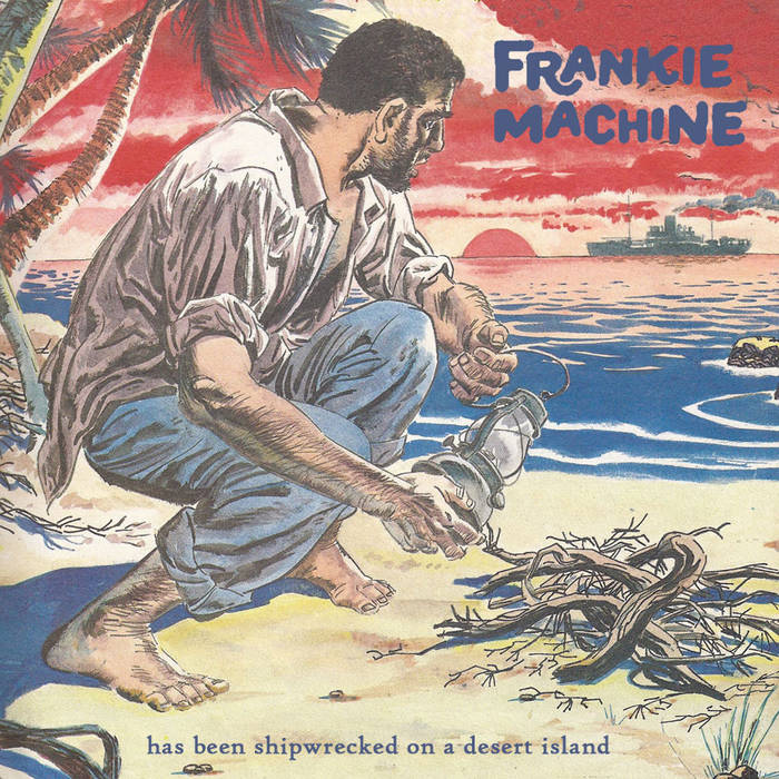 Frankie Machine Has Been Shipwrecked On A Desert Island cover art