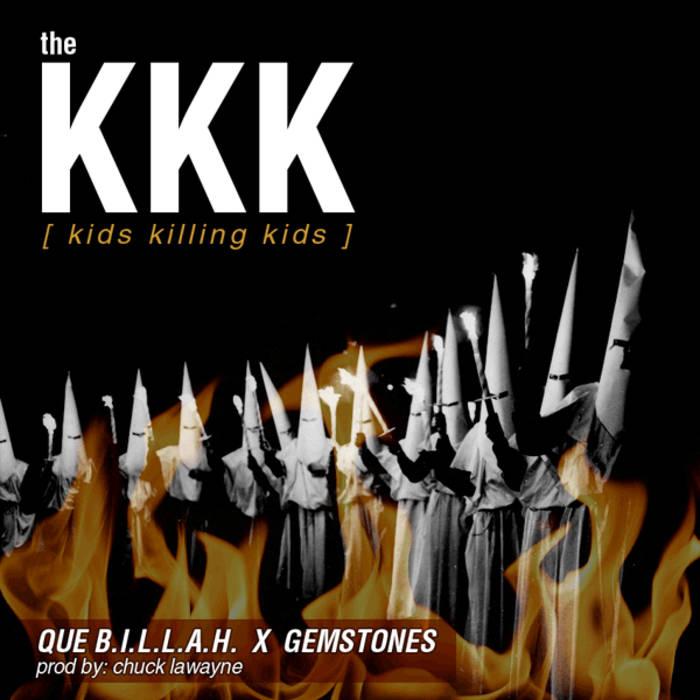 THE KKK ( Kids Killing Kids) Feat Gemstones prod by Chuck Lawayne Clean version cover art