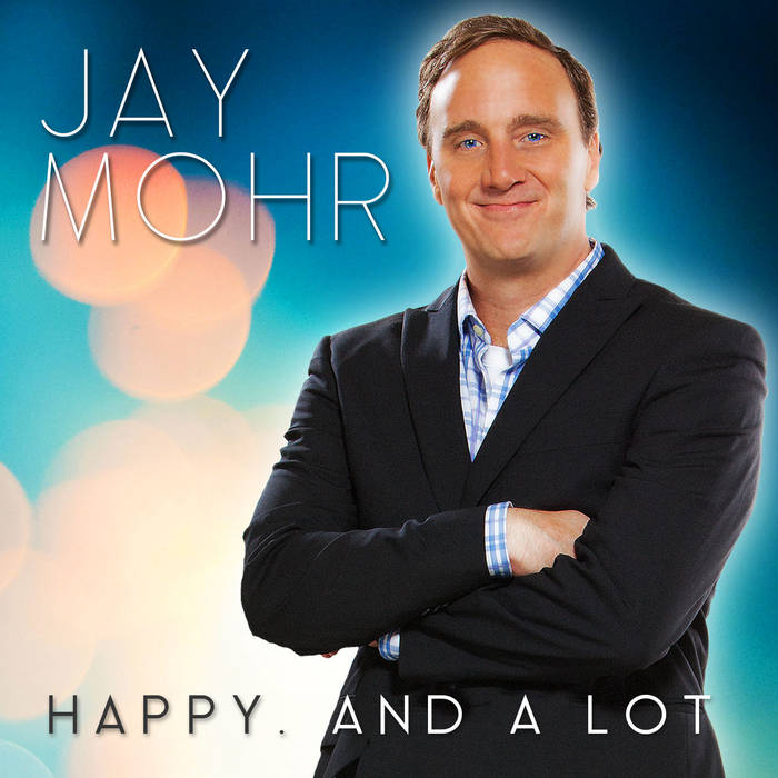 Jay Mohr: Happy And A Lot. cover art