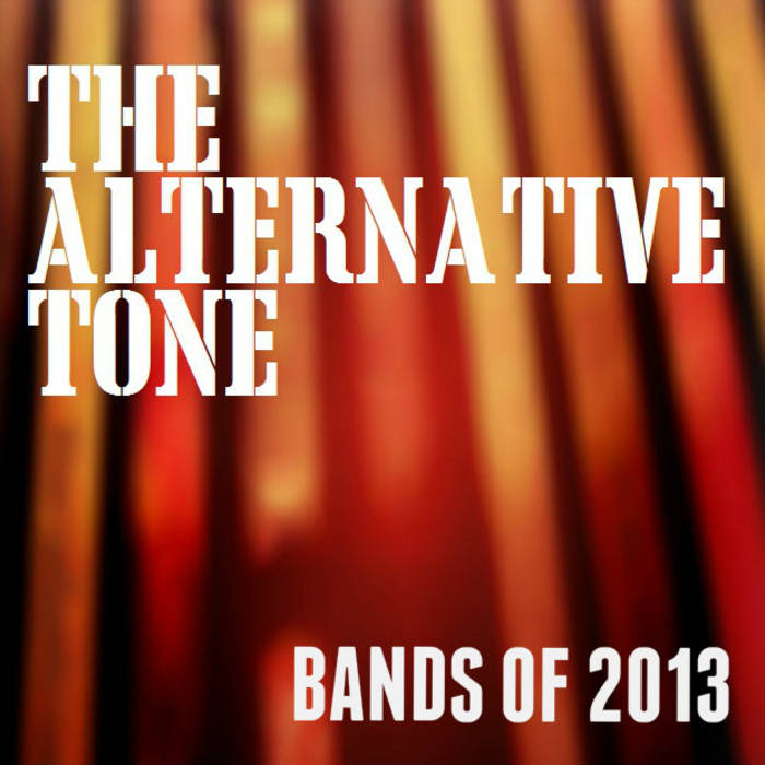 The Alternative Tone: Bands Of 2013 cover art