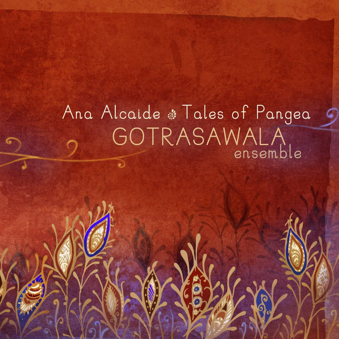 Ana Alcaide · Tales of Pangea: 'GOTRASAWALA ensemble' cover art
