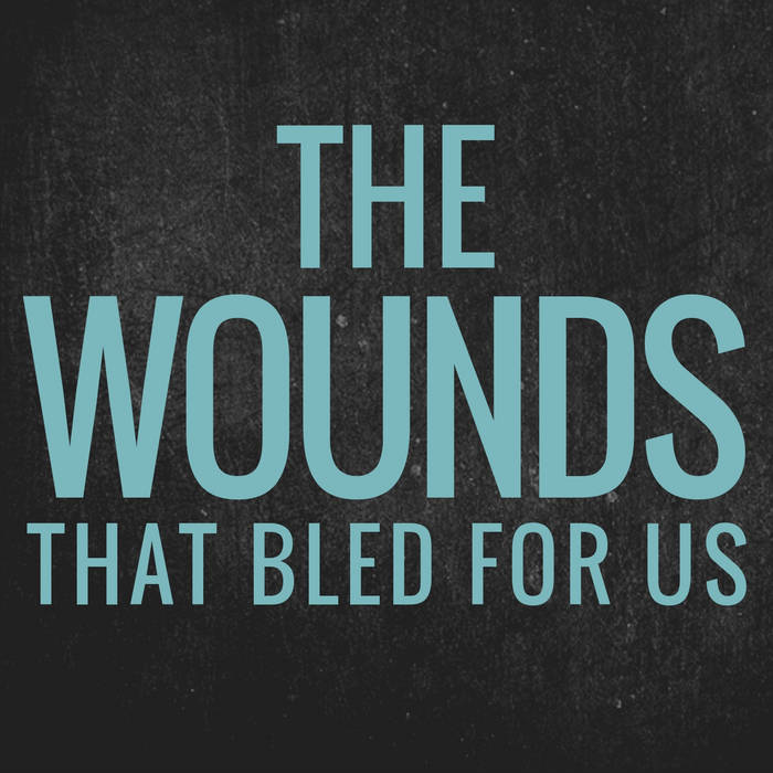 The Wounds that Bled for Us cover art