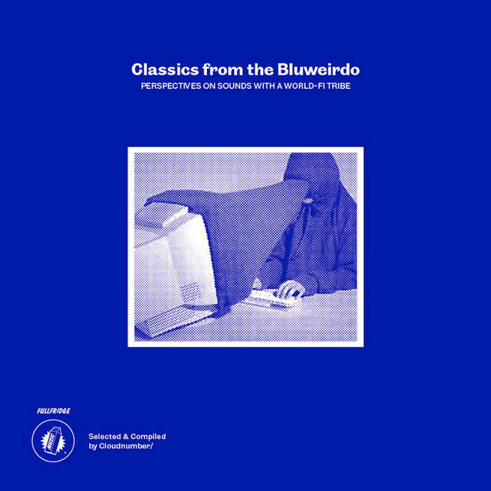 Classics from the Bluweirdo : Perspectives on sounds with a World-Fi Tribe cover art