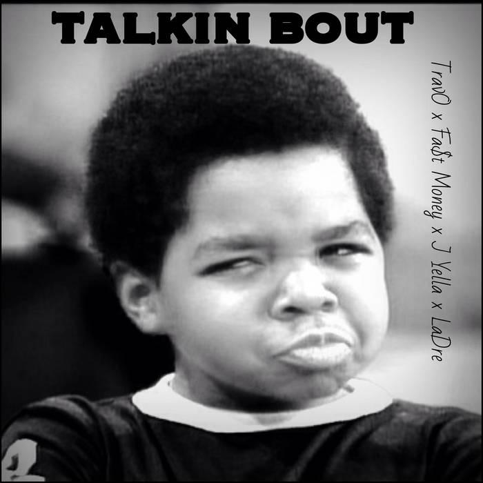 Talkin Bout [Ft. TravO, Fa$t Money, J Yella & LaDre] cover art