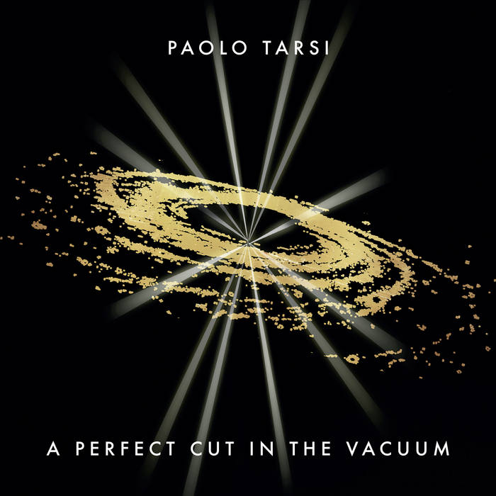 "Paolo Tarsi ""A Perfect Cut in the Vacuum"" 2CD out now"