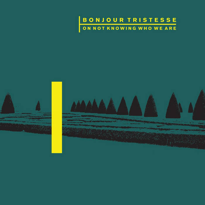 Bonjour Tristesse - On Not Knowing Who We Are cover art
