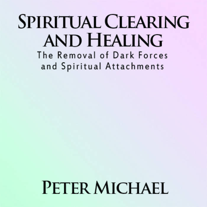 Spiritual Clearing and Healing   The Removal of Dark Forces and Spiritual Attachments ------- To order please visit: www.EntityAttachment.com cover art