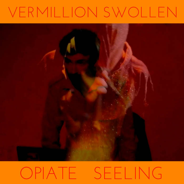 Vermillion Swollen Opiate Seeling cover art
