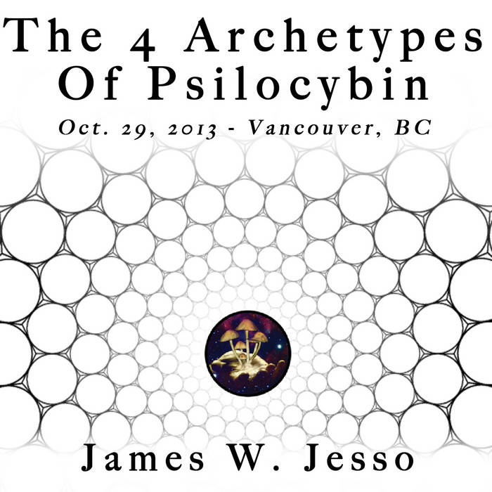 The 4 Archetypes Of Psilocybin ~ Vancouver, BC ~ Oct.29, 2013 cover art