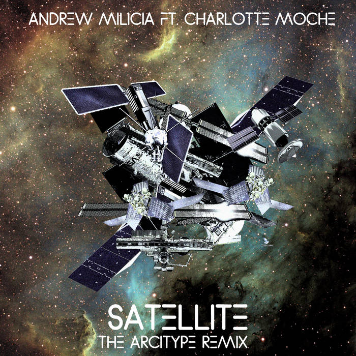 Andrew Milicia - Satellite ft. Charlotte Moche (The Arcitype Remix) cover art