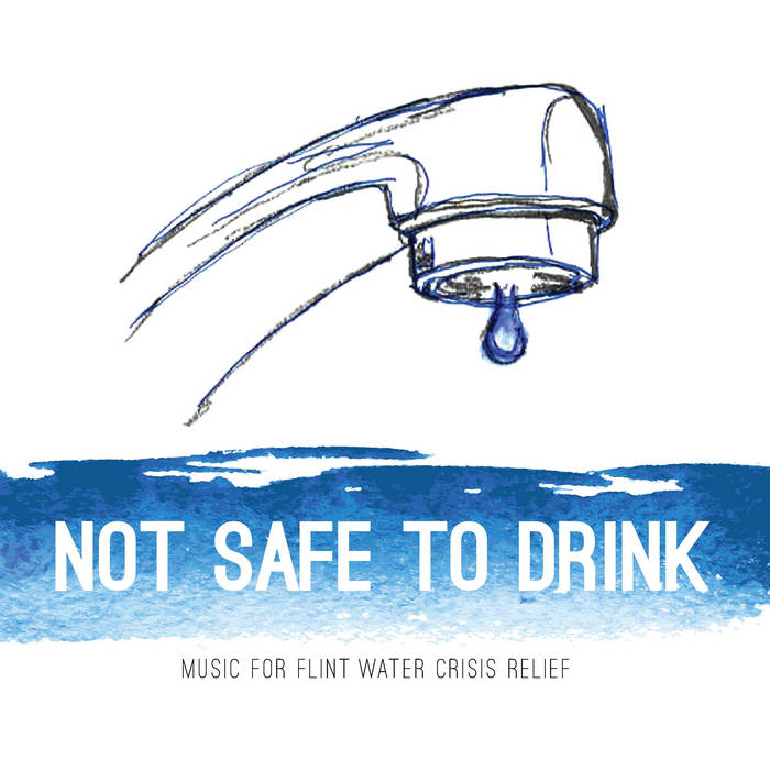 Not Safe To Drink: Music For Flint Water Crisis Relief cover art