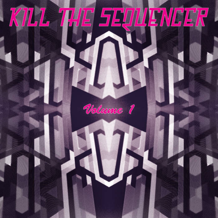 Kill The Sequencer: Volume 1 cover art