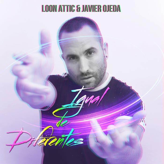 Loon Attic & Javier Ojeda - IGUAL DE DIFERENTES cover art