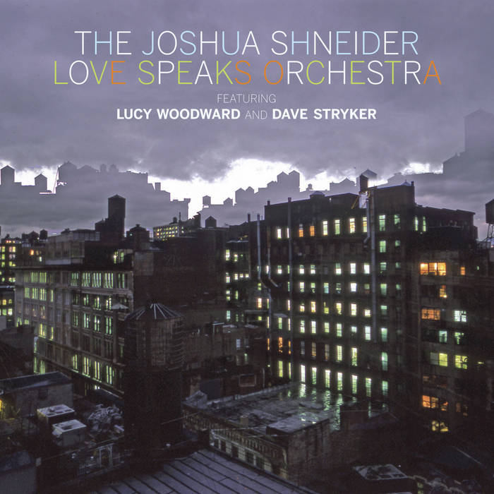 The Joshua Shneider Love Speaks Orchestra featuring Lucy Woodward and Dave Stryker cover art
