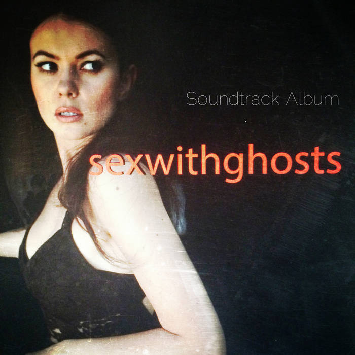 sexwithghosts Soundtrack cover art