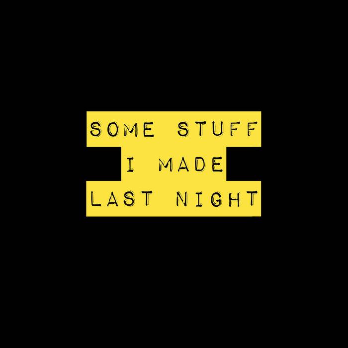 Some Stuff I Made Last Night cover art