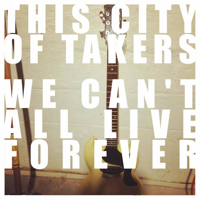 We Can't All Live Forever cover art