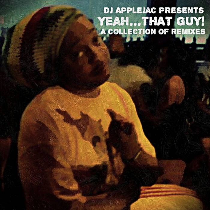 DJ Applejac Presents: Yeah…THAT Guy! (a collection of remixes) cover art