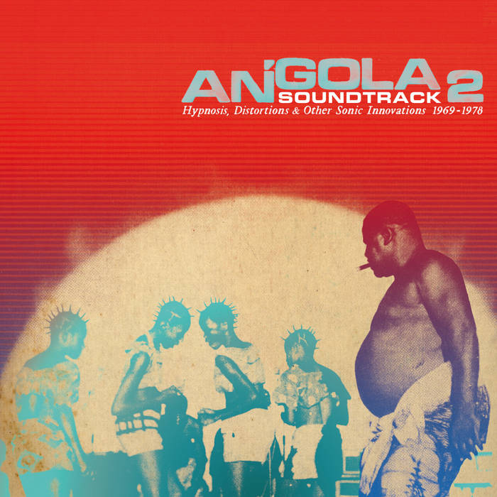 Angola Soundtrack 2 - Hypnosis, Distorsions & Other Sonic Innovations 1969-1978 cover art