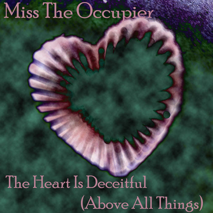 The Heart Is Deceitful (Above All Things) cover art