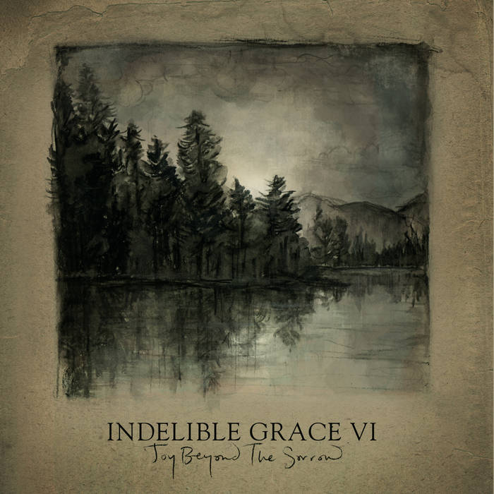 Joy Beyond The Sorrow: Indelible Grace VI cover art