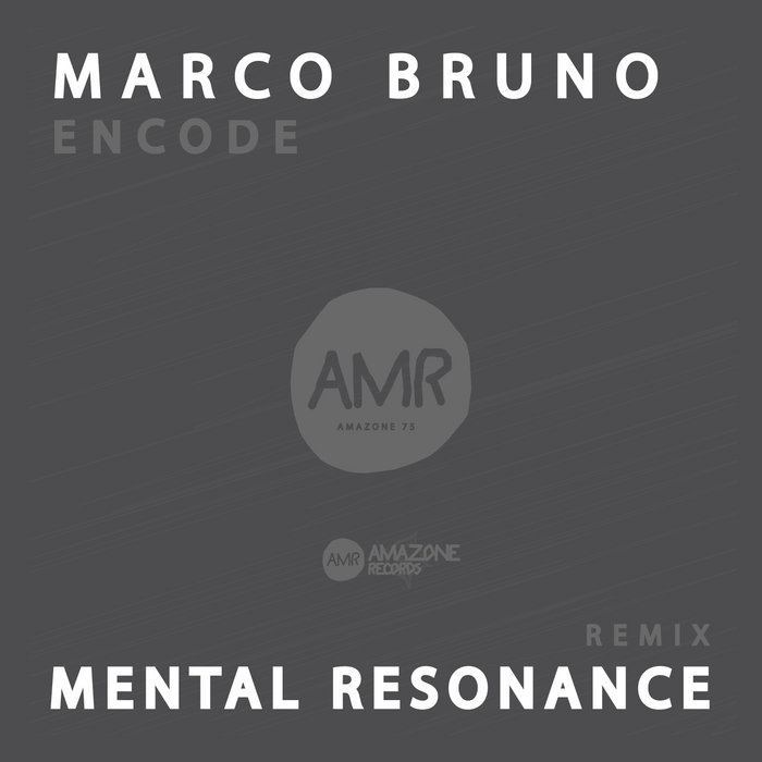 "Marco Bruno _"" Encode ""_ Mental Resonance rmx_ Amazone 75 cover art"