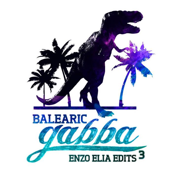 """12"""" - Enzo Elia - Balearic Gabba Edits Vol. 3 cover art"""