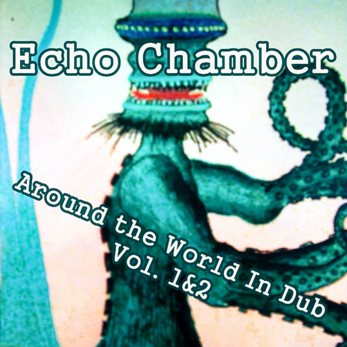 Echo Chamber - Around The World In Dub Vol. 1 & 2 cover art