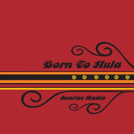 Born To Hula - Sunrise Radio Album Cover