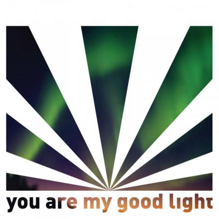 You Are My Good Light EP (2010) cover art