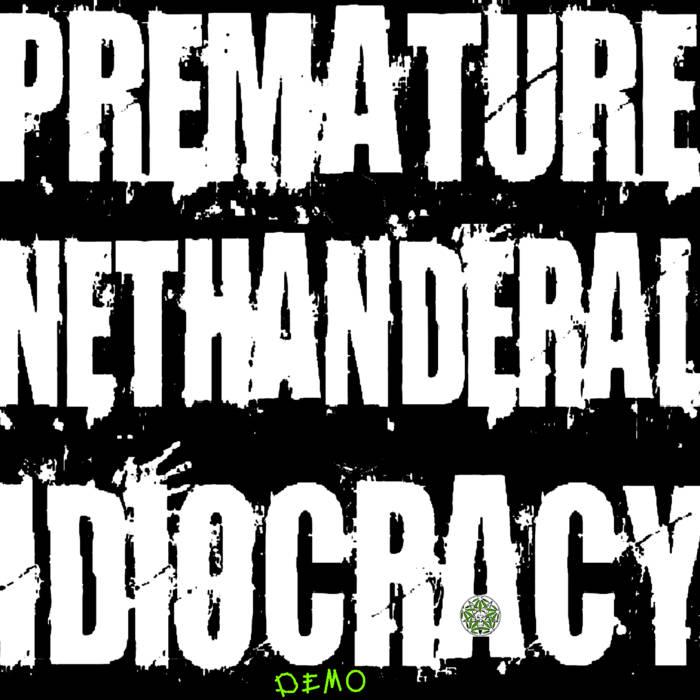Premature Nethanderal Idiocracy (demo) cover art