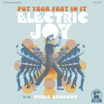 """Put Your Foot In It"" b​/​w ""Magic Shadows"" (EWR Digital 45 Single) by The Electric Joy"